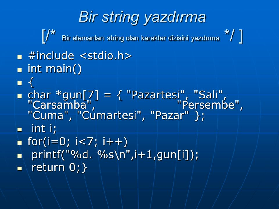 Bir string yazdırma [/* Bir elemanları string olan karakter dizisini yazdırma */ ]